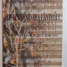 BINECUVANTAREA CANTULUI, SOPRANA LUCIA BERCESCU TURCANU, MONOGRAFIE de DORU POPOVICI...VERONICA ANGHELESCU, 2005 - Muzica Dance