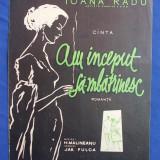 PARTITURA - IOANA RADU : AM INCEPUT SA-MBATRANESC (ROMANTA) * MUZICA H.MALINEANU