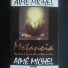 AIME MICHEL - METANOIA. FENOMENE FIZICE ALE MISTICISMULUI