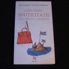 LEXICONUL INUTILITATII-ALEX VON SCHONBURG-VADEMECUM AL RAFINAMENTULUI-230 PG- - Carte Monografie