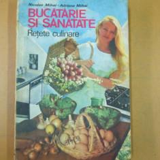 Bucatarie si sanatate retete culinare N. Mihai A. Mihai Bucuresti 1989