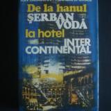 I. PARASCHIV * T. ILIESCU - DE LA HANUL SERBAN VODA LA HOTEL INTERCONTINENTAL - Istorie