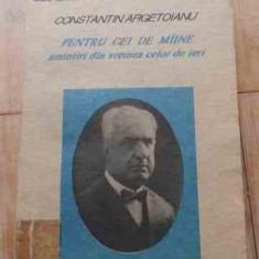 Pentru Cei De Miine Amintiri Din Vremea Celor De Ieri Vol. Pa - Constantin Argetoianu, 528312 - Istorie