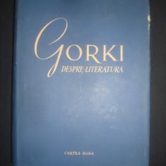 GORKI DESPRE LITERATURA * ARTICOLE DE CRITICA LITERARA - Studiu literar