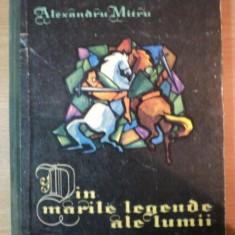 DIN MARILE LEGENDE ALE LUMII de ALEXANDRU MITRU VOL I , ILUSTRATII DE MARCELA CORDESCU