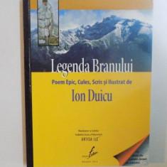 LEGENDA BRANULUI, POEM EPIC, CULES, SCRIS SI ILUSTRAT de ION DUICU, 2014 - Carte Geografie