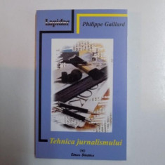 TEHNICA JURNALISMULUI de PHILIPPE GAILLARD EDITIA A 7 A REVIZUITA 2000 - Carte Sociologie
