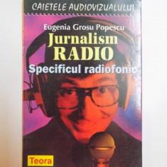 JURNALISM RADIO . SPECIFICUL RADIOFONIC de EUGENIA GROSU POPESCU, 1998 - Carte Sociologie
