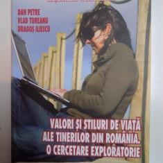 VALORI SI STILURI DE VIATA ALE TINERILOR DIN ROMANIA O CERCETARE EXPLORATORIE de DN PETRE VLAD TUREANU DRAGOS ILIESCU - Carte Sociologie
