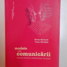 MODELE ALE COMUNICARII, PENTRU STUDIUL COMUNICARII DE MASA de DENIS MCQUAIL, SVEN WINDAHL, 2010 - Carte Sociologie