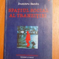 SPATIUL SOCIAL AL TRANZITIEI de DUMITRU SANDU, 1999 - Carte Sociologie