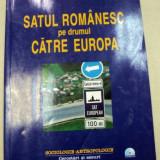 SATUL ROMANESC PE DRUMUL CATRE EUROPA de MALINA SI BOGDAN VOICU 2006 - Carte Sociologie