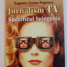 JURNALISM TV, SPECIFICUL TELEGENIC de EUGENIA GROSU POPESCU, 1998 - Carte Sociologie