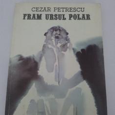 FRAM URSUL POLAR /CENTENAR CEZAR PETRESESCU/ 1990