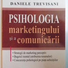 PSIHOLOGIA MARKETINGULUI SI A COMUNICARII de DANIELE TREVISANI, 2007 - Carte Marketing