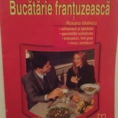 BUCATARIE FRANTUZEASCA - ROXANA MELNICU - Carte Retete culinare internationale