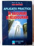 APLICATII PRACTICE IN ASIGURARI SI REASIGURARI, Ion Negoita, 2001. Noua, Alta editura