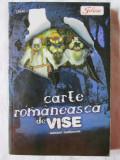 """CARTE ROMANEASCA DE VISE - talmaciri traditionale"",  2008. Absolut noua, Alta editura"