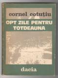 (C6510) CORNEL COTUTIU - OPT ZILE PENTRU TOTDEAUNA, 1982