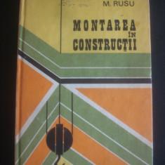 M. RUSU - MONTAREA IN CONSTRUCTII - Carti Constructii, Humanitas