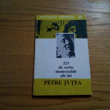 PETRE TUTEA * 321 de Vorbe Memorabile ale lui P. Tutea - 1993, 126 p. - Filosofie