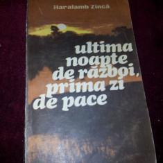 ULTIMA NOAPTE DE RAZBOI, PRIMA ZI DE PACE -HARALAMB ZINCA/TD - Roman, Anul publicarii: 1985