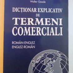 DICTIONAR EXPLICATIV ROMAN - ENGLEZ / ENGLEZ - ROMAN DE TERMENI COMERCIALI de WALTER GOODE, 2006 - Carte Marketing