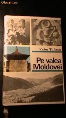 PE VALEA MOLDOVEI -VICTOR TUFESCU 1970,CARTONATA CU SUPRACOPERTA foto