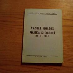 VASILE GOLDIS * Politica si Cultura ( 1913 - 1934 ) - Arad, 1993, 236 p. - Biografie