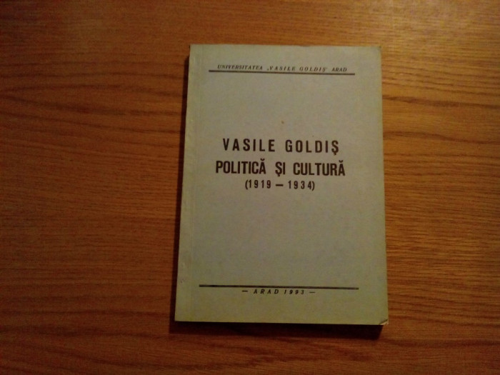 VASILE GOLDIS * Politica si Cultura ( 1913 - 1934 ) - Arad, 1993, 236 p.