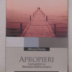 APROPIERI .CONVORBIRI CU ROMULUS BRANCOVEANU-MIRCEA FLONTA - Carte Monografie