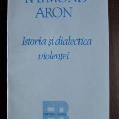 Istoria si dialectica violentei  / Raymond Aron