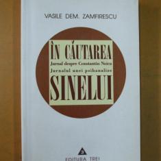 V. Dem Zamfirescu In cautarea sinelui jurnal C. Noica jurnal psihanaliza 1999 - Carte stiinta psihiatrie