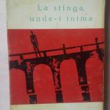 LEONHARD FRANK - LA STANGA, UNDE-I INIMA - Roman, Anul publicarii: 1965