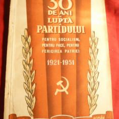 Propaganda PCR- 30 Ani de Lupta a Partidului pt.Socialism, Pace...1921-1951 - Carte Epoca de aur