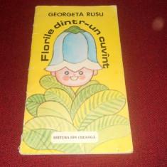 GEORGETA RUSU - FLORILE DINTR-UN CUVANT *** - Carte poezie copii