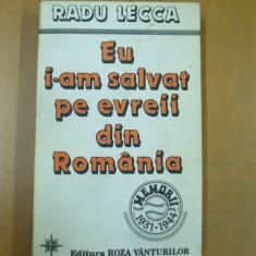 Eu i-am salvat pe evreii din Romania Radu Lecca Bucuresti 1994 - Carti Iudaism