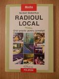 RADIOUL LOCAL, GHID PRACTIC PENTRU JURNALISTI- NORBERT BAKENHUS