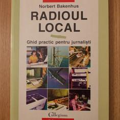 RADIOUL LOCAL, GHID PRACTIC PENTRU JURNALISTI- NORBERT BAKENHUS - Curs jurnalism & PR