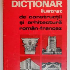 DICTIONAR ILUSTRAT DE CONSTRUCTII SI ARHITECTURA ROMAN-FRANCEZ de AL. TEODORU, D.F. DUMITRESCU, D.T. CONSTANTINESCU - Carte Arhitectura