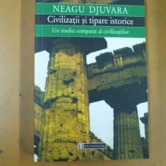 Neagu Djuvara Civilizatii si tipare istorice un studiu comparat Bucuresti 1999 - Istorie