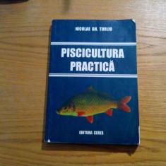 PISCICULTURA PRACTICA  --  Nicolae Gh. Turliu  -- 2008, Alta editura