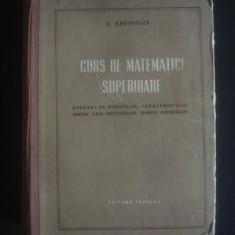 O. KREINDLER - CURS DE MATEMATICI SUPERIOARE {1956} - Carte Matematica