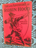 Rowland WALKER - LIFE AND ADVENTURES OF ROBIN HOOD (London, 1932- EDITIE DE LUX)