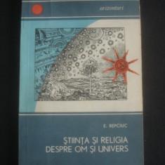E. REPCIUC - STIINTA SI RELIGIA DESPRE OM SI UNIVERS