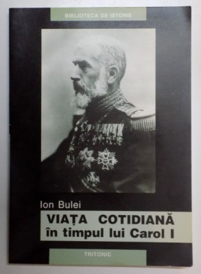 VIATA COTIDIANA IN TIMPUL LUI CAROL I , LUMEA ROMANEASCA 1900 - 1908 de ION BULEI , 2004 foto