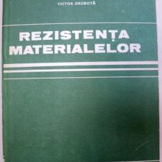 REZISTENTA MATERIALELOR de VICTOR DROBOTA 1982 - Carti Mecanica