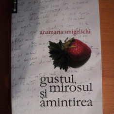 GUSTUL, MIROSUL SI AMINTIREA de ANAMARIA SMIGELSCHI, Bucuresti - Carte in alte limbi straine