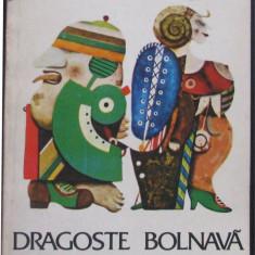 Volum - Carti - ( 971 ) - DRAGOSTE BOLNAVA - Ion Baiesu - ( A 3 ) - Roman