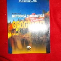 ELEMENTE DE METODICA SI DIDACTICA PENTRU PREDAREA GEOGRAFIEI- F.MIU - Carte Geografie